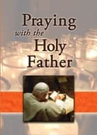 Praying With the Holy Father ebook by Jaymie Stuart Wolfe