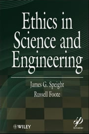 Ethics in Science and Engineering ebook by James G. Speight,Russell Foote