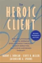 The Heroic Client ebook by Barry L. Duncan,Scott D. Miller,Jacqueline A. Sparks