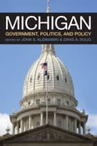 Michigan Government, Politics, and Policy ebook by John S Klemanski, David A Dulio