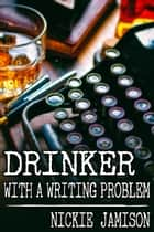 Drinker with a Writing Problem ebook by Nickie Jamison