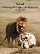 Safari Camping Adventures in Tanzania 1999-2017 eBook by Mary Berry