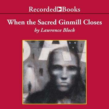 When the Sacred Ginmill Closes audiobook by Lawrence Block