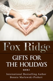 Fox Ridge, Gifts for the holidays, Book 5 - Fox Ridge, #5 ebook by Bonnie Marlewski-Probert