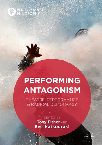 Performing Antagonism - Theatre, Performance & Radical Democracy ebook by