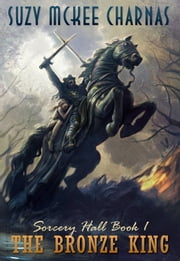 The Bronze King - Sorcery Hall Book 1 ebook by Suzy McKee Charnas
