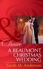 A Beaumont Christmas Wedding (Mills & Boon Desire) (The Beaumont Heirs, Book 3) eBook by Sarah M. Anderson