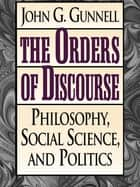 The Orders of Discourse ebook by John G. Gunnell