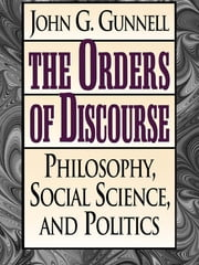 The Orders of Discourse - Philosophy, Social Science, and Politics ebook by John G. Gunnell