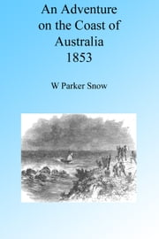 An Adventure on the Coast of Australia 1853 ebook by Captain W Parker Snow
