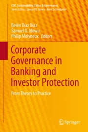 Corporate Governance in Banking and Investor Protection - From Theory to Practice ebook by Belén Díaz Díaz, Samuel O. Idowu, Philip Molyneux