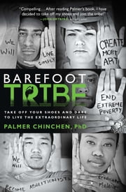 Barefoot Tribe - Take Off Your Shoes and Dare to Live the Extraordinary Life ebook by Palmer Chinchen, PhD