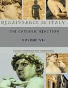 Renaissance in Italy : The Catholic Reaction, Volumes VII (Illustrated) ebook by John Addington Symonds