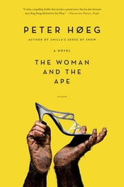 The Woman and the Ape - A Novel ebook by Peter Høeg,Barbara Haveland