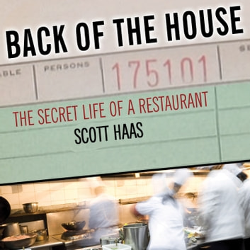 Back of the House - The Secret Life of a Restaurant audiobook by Scott Haas