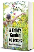 A Child's Garden of Verses (Illustrated) ebook by Robert Louis Stevenson, E. Dorothy O'Reilly, Illstrator