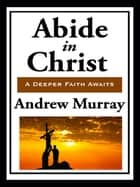 Abide in Christ ebook by Andrew Murray