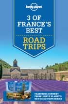 Lonely Planet 3 of France's Best Road Trips ebook by Lonely Planet