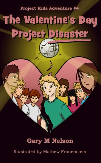 The Valentine's Day Project Disaster: Project Kids Adventure #4 ebook by Gary M Nelson