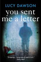 You Sent Me a Letter - A fast paced, gripping psychological thriller ebook by