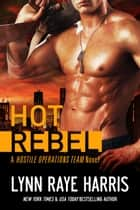 Hot Rebel - Army Special Operations/Military Romance ebook by Lynn Raye Harris