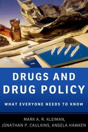 Drugs and Drug Policy: What Everyone Needs to KnowRG ebook by Mark A.R. Kleiman,Jonathan P. Caulkins,Angela Hawken