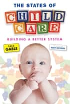 The States of Child Care ebook by Sara Gable