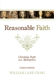 Reasonable Faith (3rd edition): Christian Truth and Apologetics - Christian Truth and Apologetics ebook by William Lane Craig