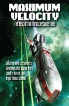 Maximum Velocity - The Best of the Full-Throttle Space Tales ebook by David Lee Summers, Carol Hightshoe, Dayton Ward,...