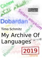 My Archive Of Languages (2019 Edition) eBook by Timo Schmitz