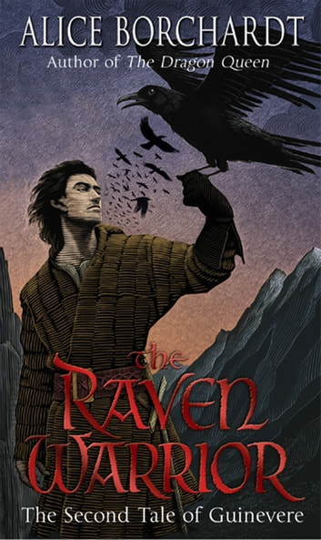 The Raven Warrior - Tales Of Guinevere Vol 2 ebook by Alice Borchardt