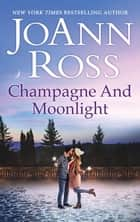 Champagne And Moonlight ebook by JoAnn Ross