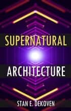 Supernatural Architecture: Building the Church in the 21st Century ebook by Dr. Stan DeKoven