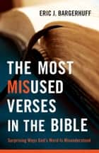Most Misused Verses in the Bible, The - Surprising Ways God's Word Is Misunderstood ebook by Eric J. Bargerhuff