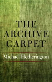 The Archive Carpet ebook by Michael Hetherington