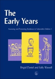 The Early Years - Assessing and Promoting Resilience in Vulnerable Children 1 ebook by Brigid Daniel,Sally Wassell