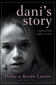 Dani's Story - A Journey from Neglect to Love ebook by Diane Lierow,Bernie Lierow,Kay West