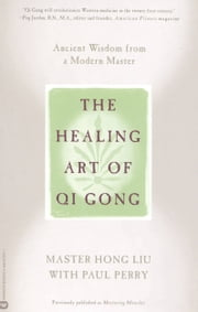 The Healing Art of Qi Gong - Ancient Wisdom from a Modern Master ebook by Hong Liu,Paul Perry