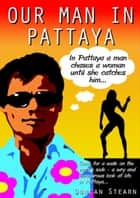 Our Man in Pattaya ebook by Duncan Stearn