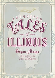 Forgotten Tales of Illinois ebook by Bryan Alaspa,Kyle McQueen