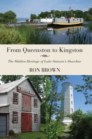 From Queenston to Kingston - The Hidden Heritage of Lake Ontario's Shoreline ebook by Ron Brown