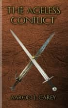 The Ageless Conflict ebook by Aaron Carey