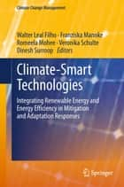 Climate-Smart Technologies - Integrating Renewable Energy and Energy Efficiency in Mitigation and Adaptation Responses ebook by Walter Leal Filho, Franziska Mannke, Romeela Mohee,...