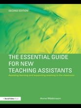The Essential Guide for New Teaching Assistants - Assisting Learning and Supporting Teaching in the Classroom ebook by Anne Watkinson
