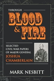 Through Blood & Fire ebook by Mark Nesbit,Joshua Lawrence Chamberlain