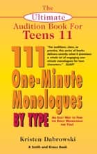 The Ultimate Audition Book for Teens Volume 11: 111 One-Minute Monologues by Type ebook by Kristen Dabrowski