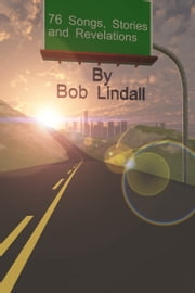76 Songs, Stories and Revelations ebook by Bob Lindall