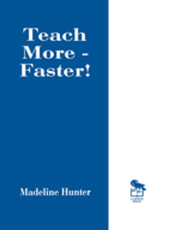 Teach More -- Faster! ebook by Madeline Hunter