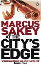 At the City's Edge - Chicago Crime Fiction ebook by Marcus Sakey