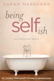 Being Selfish - My Journey from Escort to Monk to Grandmother  eBook von Sarah Marshank